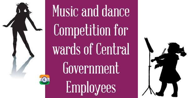 Participation by Central Government Employees in All India Civil Services Competitions / events in Music, Dance and Drama