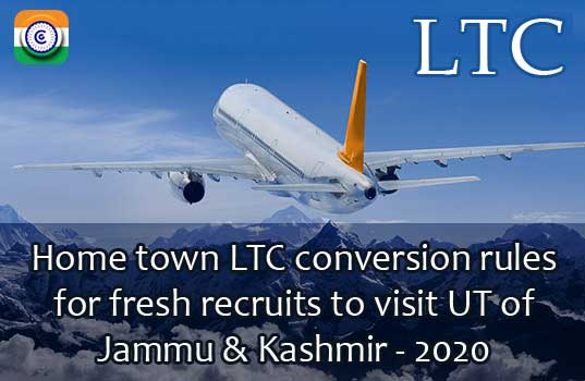 Home town LTC conversion for fresh recruits to visit UT of Jammu & Kashmir