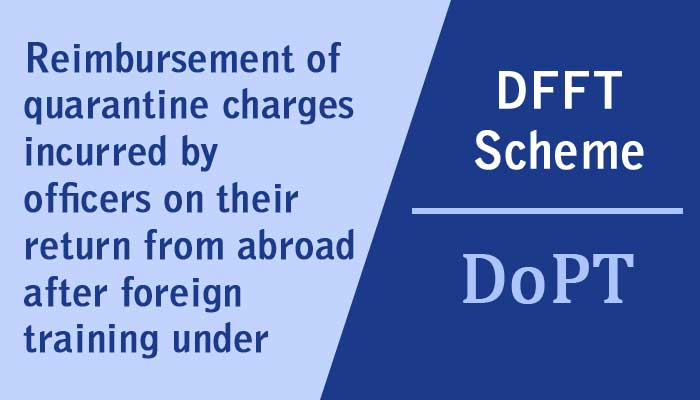 Reimbursement of quarantine charges incurred by officers on their return from abroad after foreign training under DFFT Scheme - DoPT